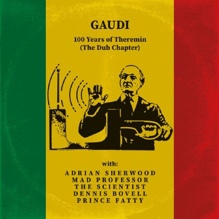 Gaudi - 100 Years Of Theremin (The Dub Chapter) (Gaudimusic)  LP